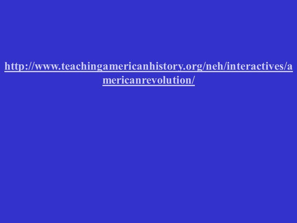 http://www.teachingamericanhistory.org/neh/interactives/a mericanrevolution/