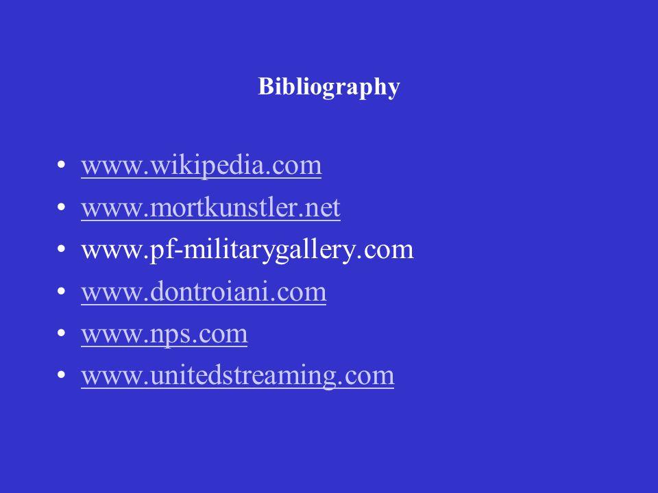 Bibliography www.wikipedia.com www.mortkunstler.net www.pf-militarygallery.com www.dontroiani.com www.nps.com www.unitedstreaming.com