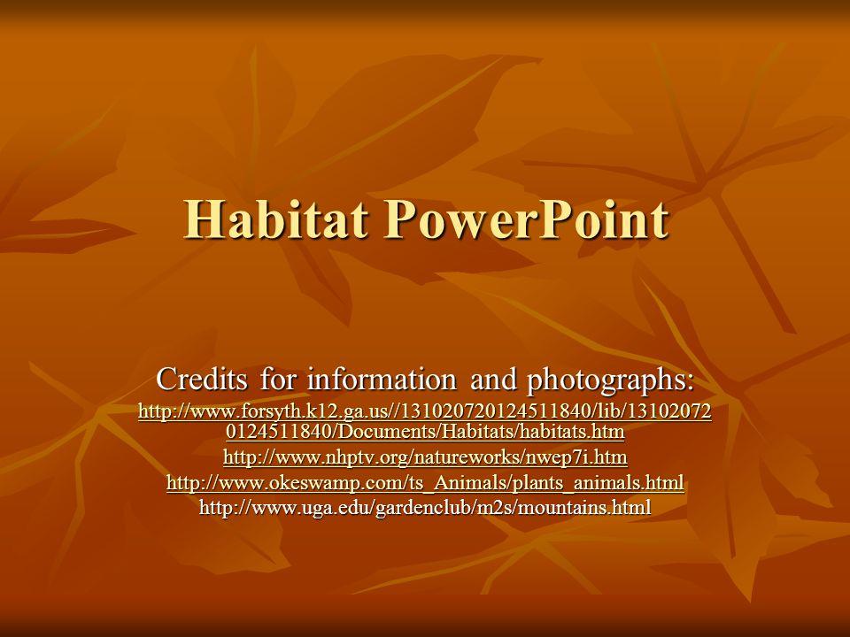 Habitat PowerPoint Credits for information and photographs: http://www.forsyth.k12.ga.us//131020720124511840/lib/13102072 0124511840/Documents/Habitat