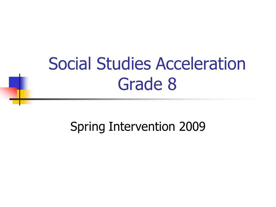 Social Studies Acceleration Grade 8 Spring Intervention 2009