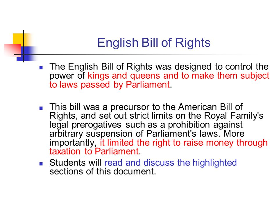 English Bill of Rights The English Bill of Rights was designed to control the power of kings and queens and to make them subject to laws passed by Par