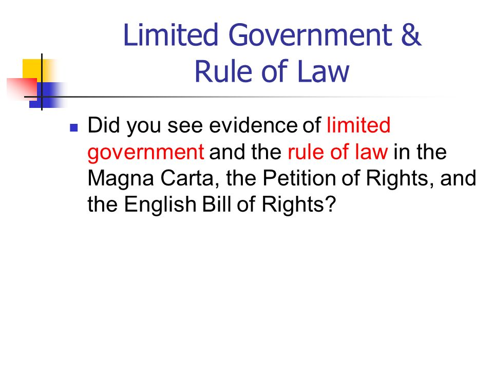 Limited Government & Rule of Law Did you see evidence of limited government and the rule of law in the Magna Carta, the Petition of Rights, and the En