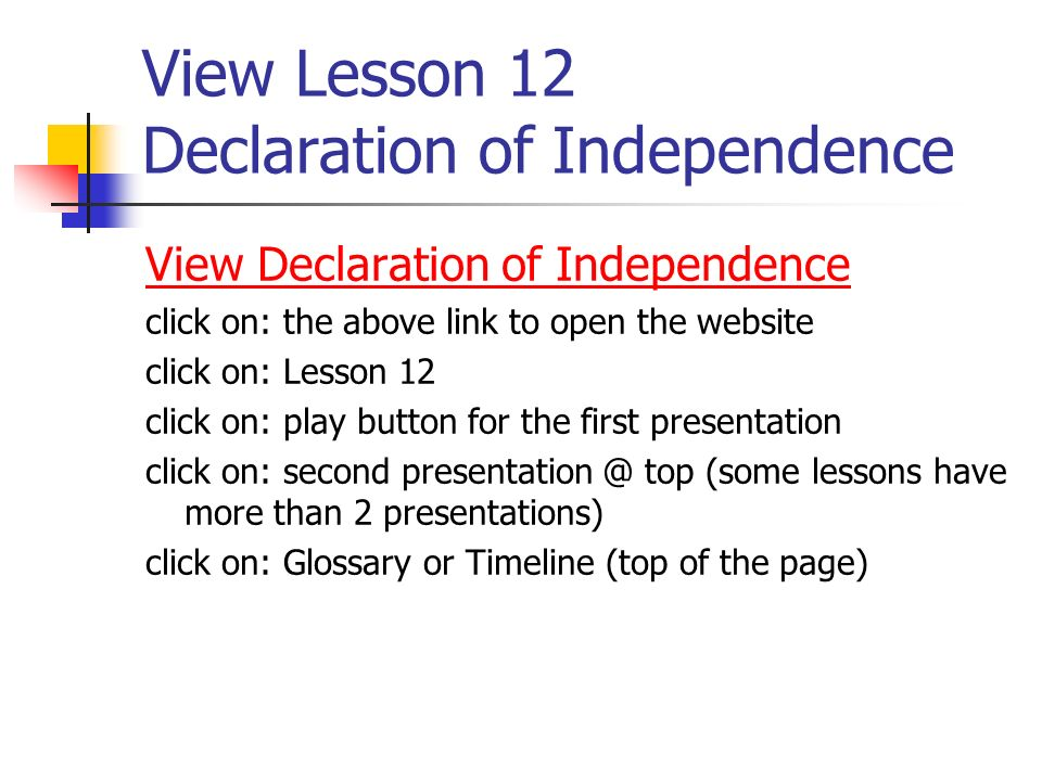 View Lesson 12 Declaration of Independence View Declaration of Independence click on: the above link to open the website click on: Lesson 12 click on: