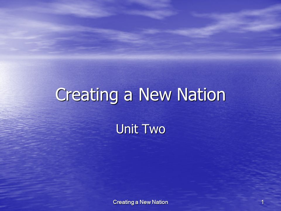 Creating a New Nation Unit Two 1Creating a New Nation