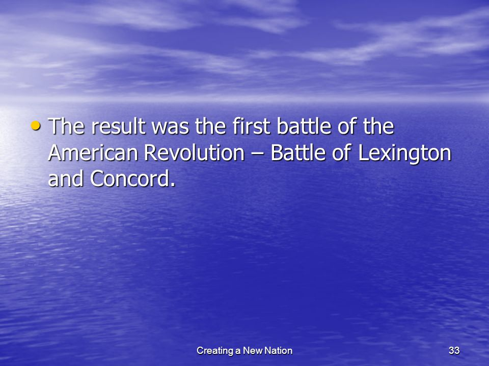The result was the first battle of the American Revolution – Battle of Lexington and Concord. The result was the first battle of the American Revoluti