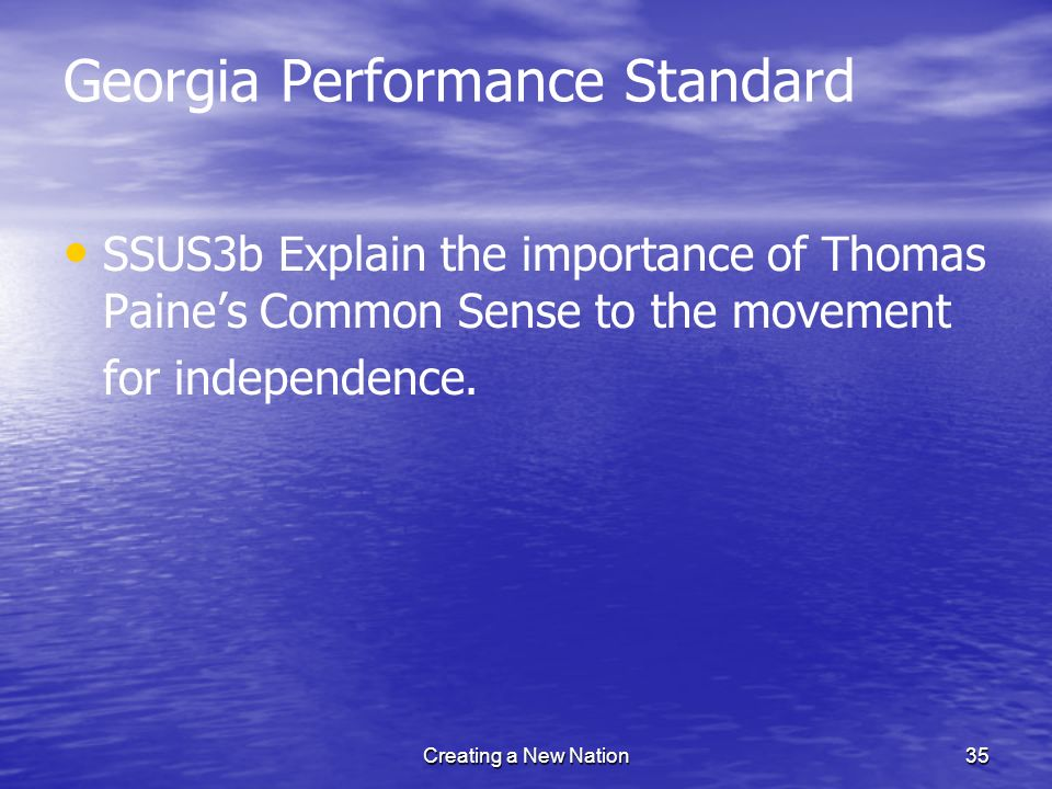 Georgia Performance Standard SSUS3b Explain the importance of Thomas Paines Common Sense to the movement for independence. Creating a New Nation35