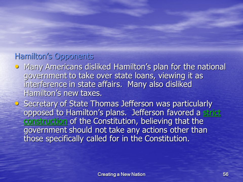 Hamiltons Opponents Many Americans disliked Hamiltons plan for the national government to take over state loans, viewing it as interference in state a