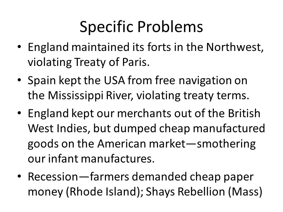 Specific Problems England maintained its forts in the Northwest, violating Treaty of Paris.