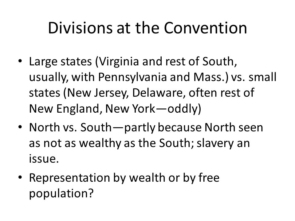 Divisions at the Convention Large states (Virginia and rest of South, usually, with Pennsylvania and Mass.) vs.