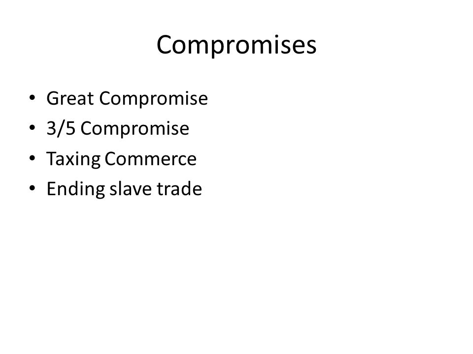 Compromises Great Compromise 3/5 Compromise Taxing Commerce Ending slave trade