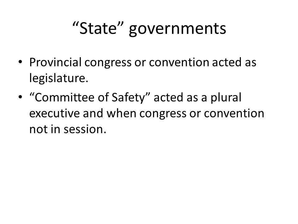 State governments Provincial congress or convention acted as legislature.