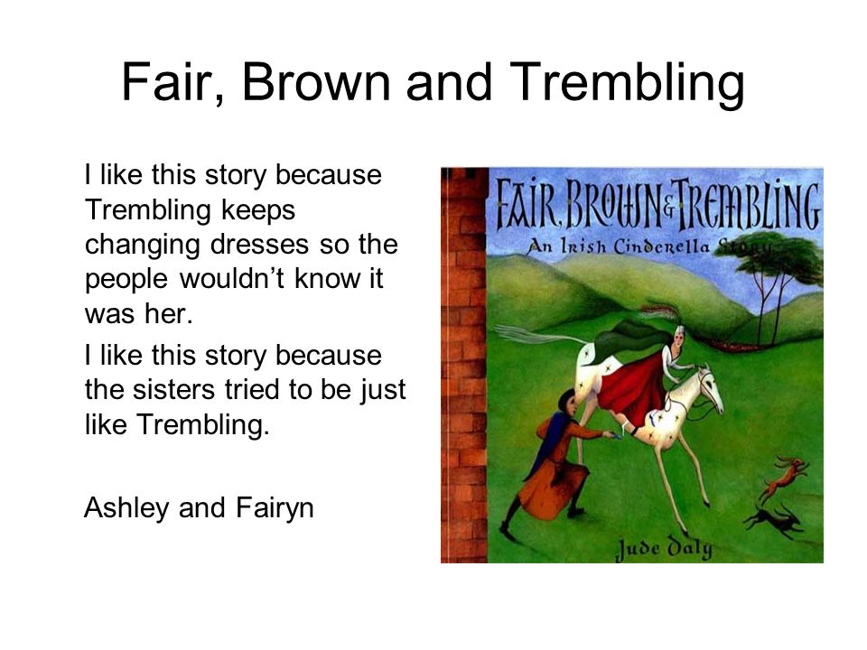 Fair, Brown and Trembling I like this story because Trembling keeps changing dresses so the people wouldnt know it was her. I like this story because