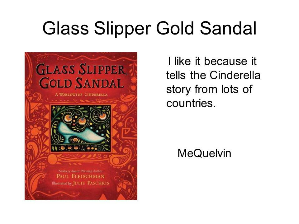 Glass Slipper Gold Sandal I like it because it tells the Cinderella story from lots of countries. MeQuelvin