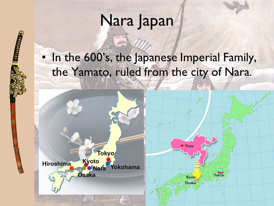 Nara Japan In the 600s, the Japanese Imperial Family, the Yamato, ruled from the city of Nara.