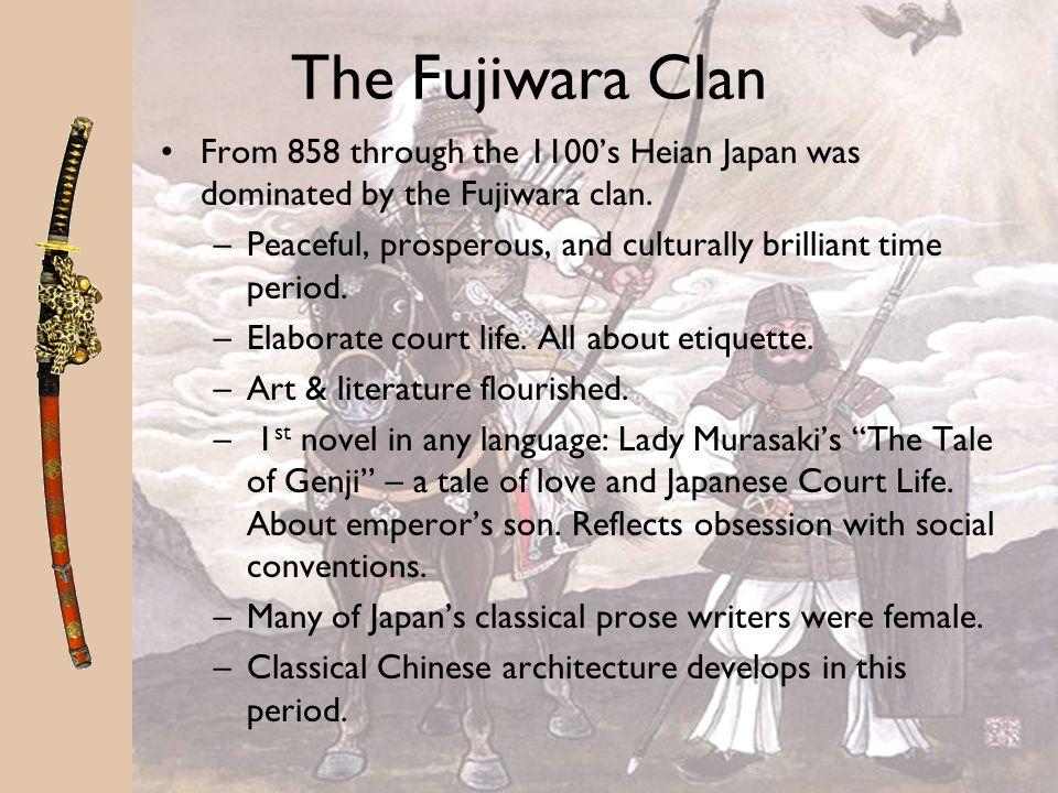 The Fujiwara Clan From 858 through the 1100s Heian Japan was dominated by the Fujiwara clan.