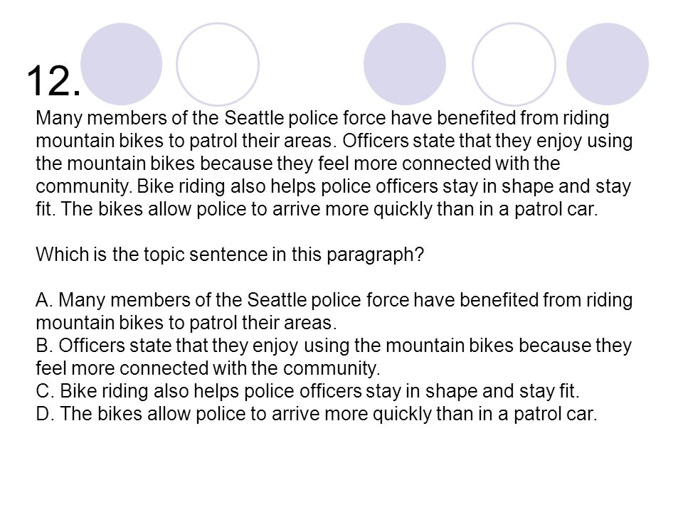 12. Many members of the Seattle police force have benefited from riding mountain bikes to patrol their areas. Officers state that they enjoy using the
