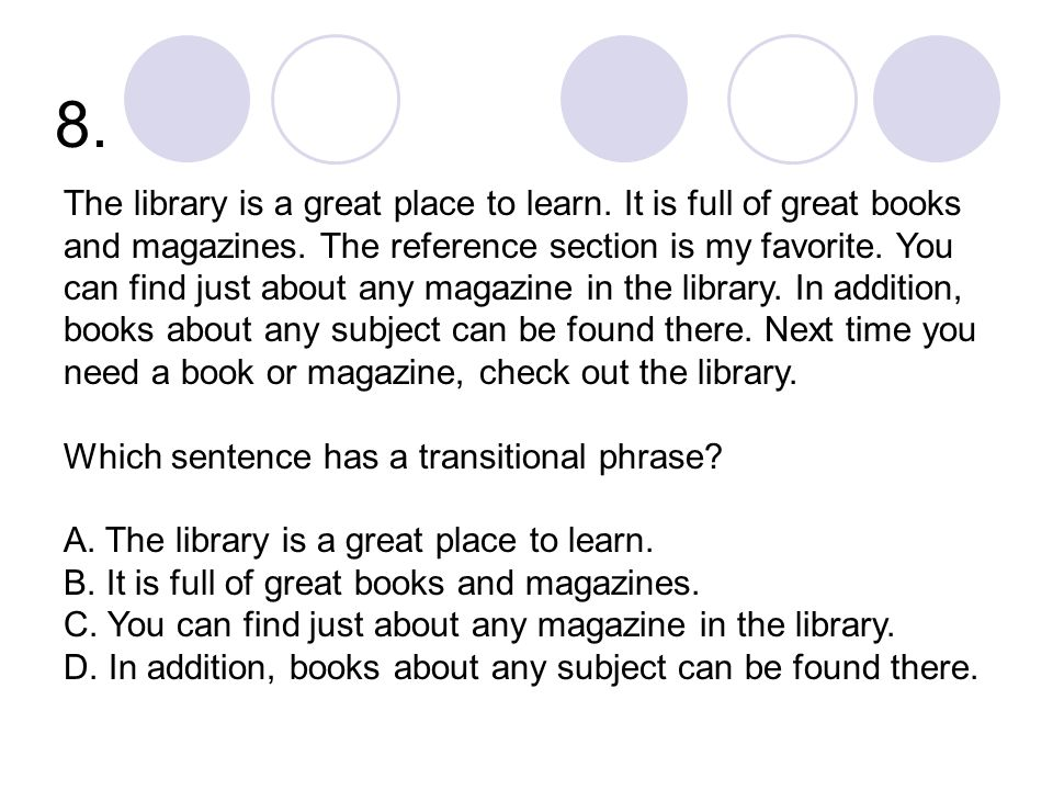 8. The library is a great place to learn. It is full of great books and magazines.
