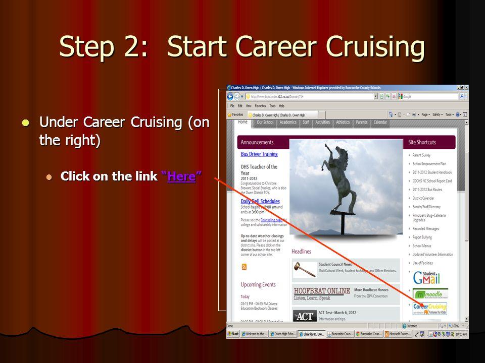 Step 2: Start Career Cruising Under Career Cruising (on the right) Under Career Cruising (on the right) Click on the link Here Click on the link Here