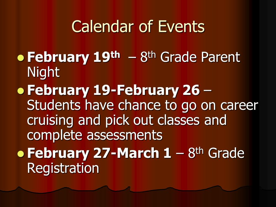 Calendar of Events February 19 th – 8 th Grade Parent Night February 19 th – 8 th Grade Parent Night February 19-February 26 – Students have chance to