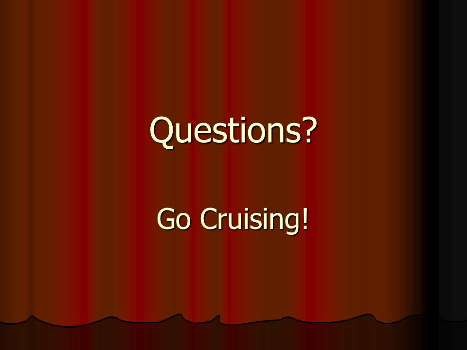 Questions? Go Cruising!