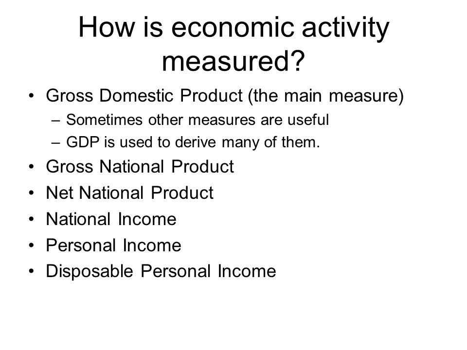 How is economic activity measured.