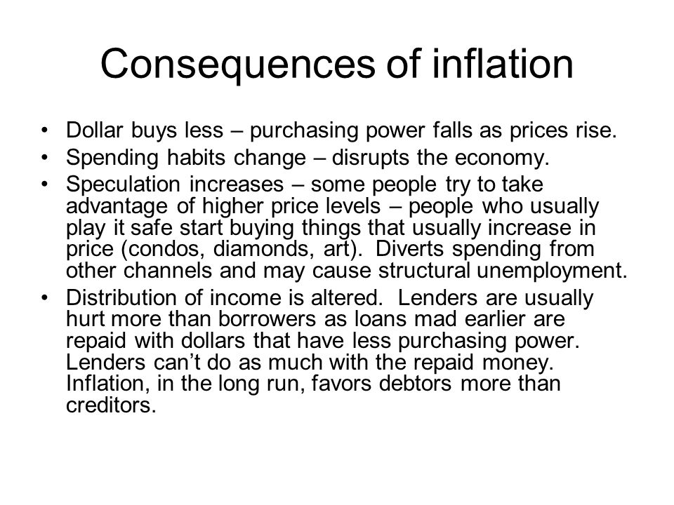 Consequences of inflation Dollar buys less – purchasing power falls as prices rise.