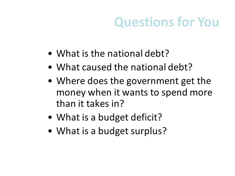 What is the national debt? What caused the national debt? Where does the government get the money when it wants to spend more than it takes in? What i