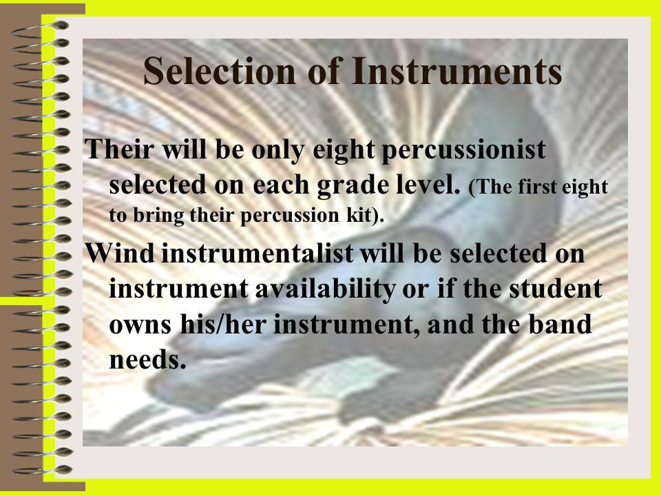Selection of Instruments Their will be only eight percussionist selected on each grade level.