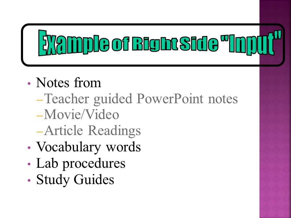 Notes from – Teacher guided PowerPoint notes – Movie/Video – Article Readings Vocabulary words Lab procedures Study Guides