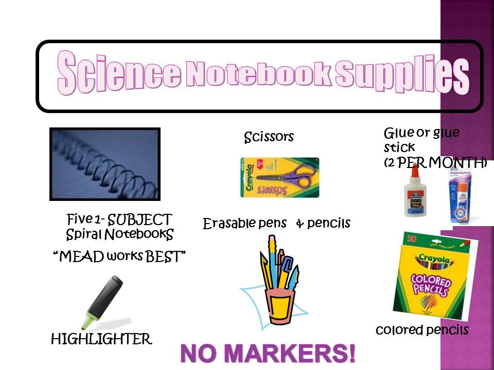 Scissors colored pencils Erasable pens & pencils Five 1- SUBJECT Spiral NotebookS MEAD works BEST Glue or glue stick (2 PER MONTH) HIGHLIGHTER