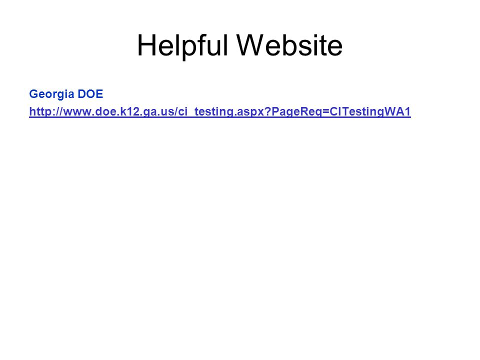 Helpful Website Georgia DOE http://www.doe.k12.ga.us/ci_testing.aspx?PageReq=CITestingWA1