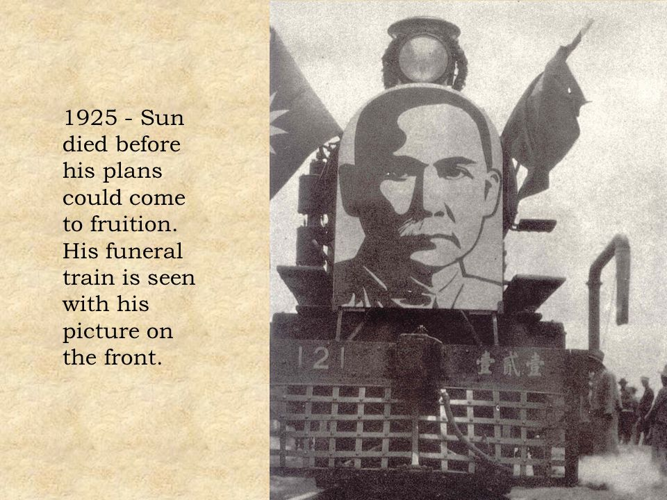 1925 - Sun died before his plans could come to fruition. His funeral train is seen with his picture on the front.