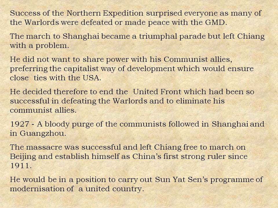Success of the Northern Expedition surprised everyone as many of the Warlords were defeated or made peace with the GMD. The march to Shanghai became a