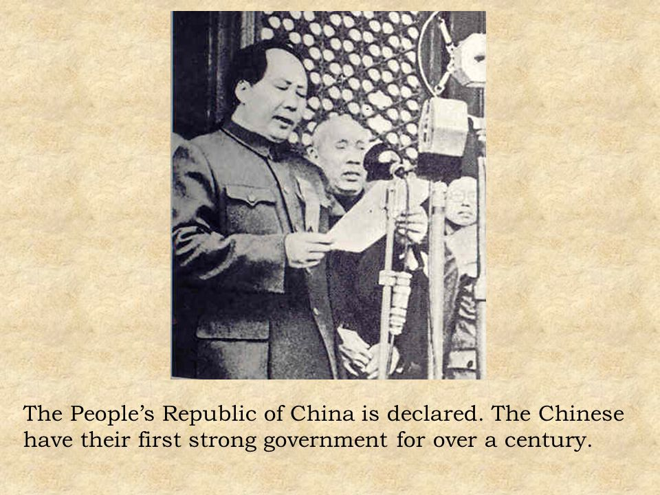 The Peoples Republic of China is declared. The Chinese have their first strong government for over a century.