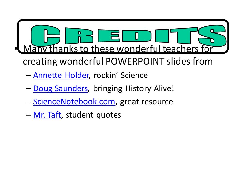 Many thanks to these wonderful teachers for creating wonderful POWERPOINT slides from – Annette Holder, rockin Science Annette Holder – Doug Saunders,