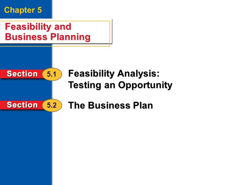 Feasibility and Business Planning 2 Chapter 5 Feasibility and Business Planning Feasibility Analysis: Testing an Opportunity The Business Plan 5.1 5.2