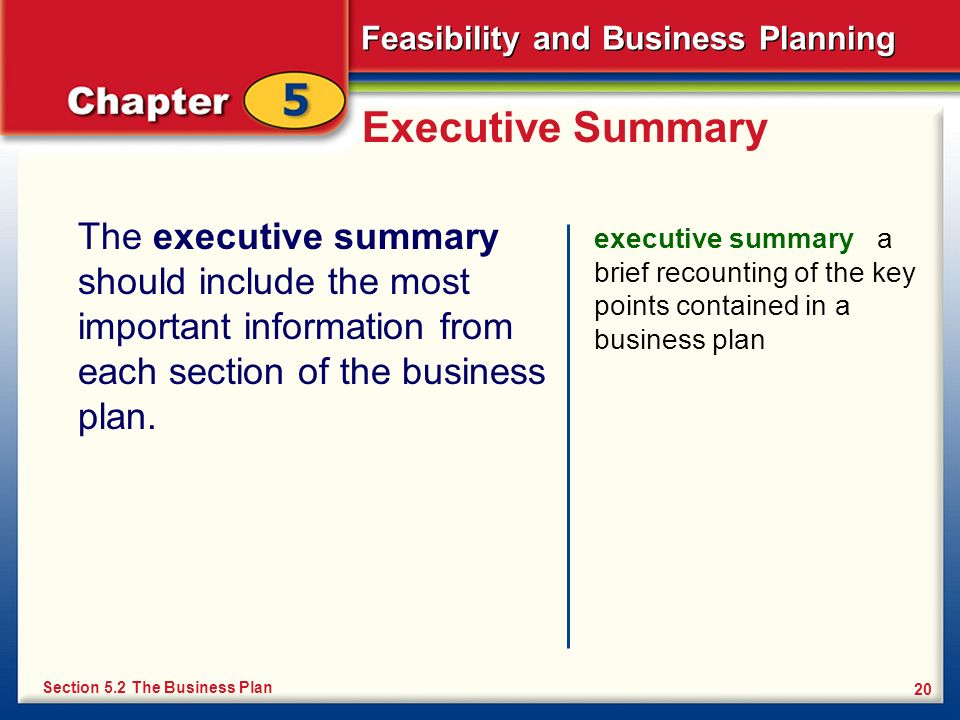 Feasibility and Business Planning 20 Executive Summary The executive summary should include the most important information from each section of the bu