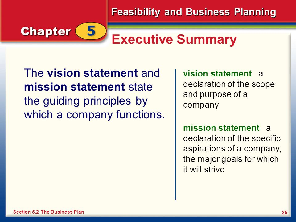 Feasibility and Business Planning 25 Executive Summary The vision statement and mission statement state the guiding principles by which a company func