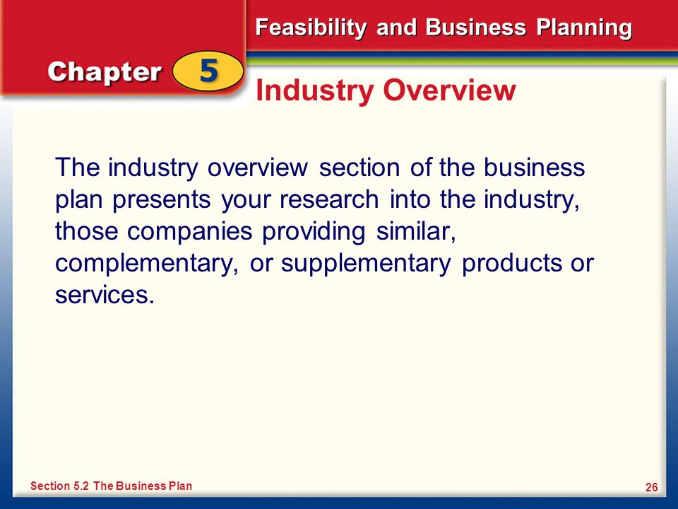 Feasibility and Business Planning 26 Industry Overview The industry overview section of the business plan presents your research into the industry, th