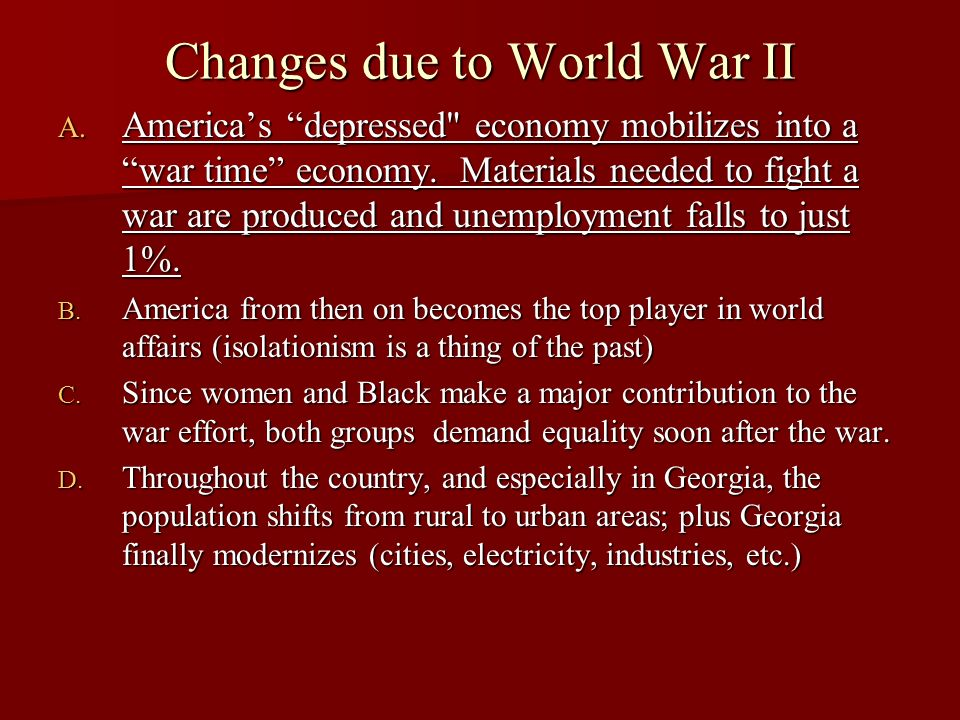 Changes due to World War II A. Americas depressed