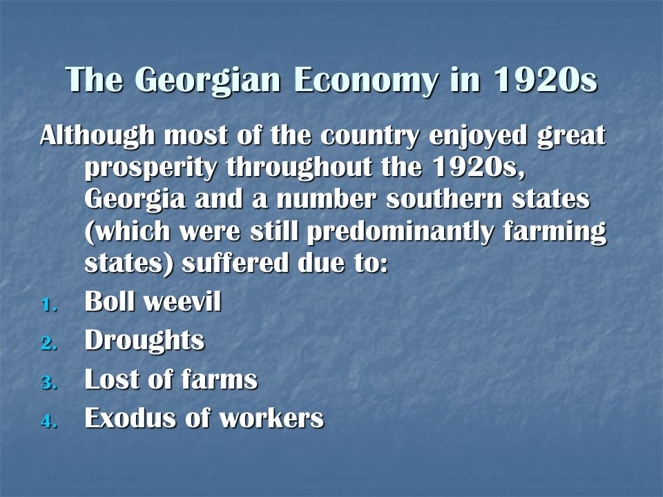 The Georgian Economy in 1920s Although most of the country enjoyed great prosperity throughout the 1920s, Georgia and a number southern states (which