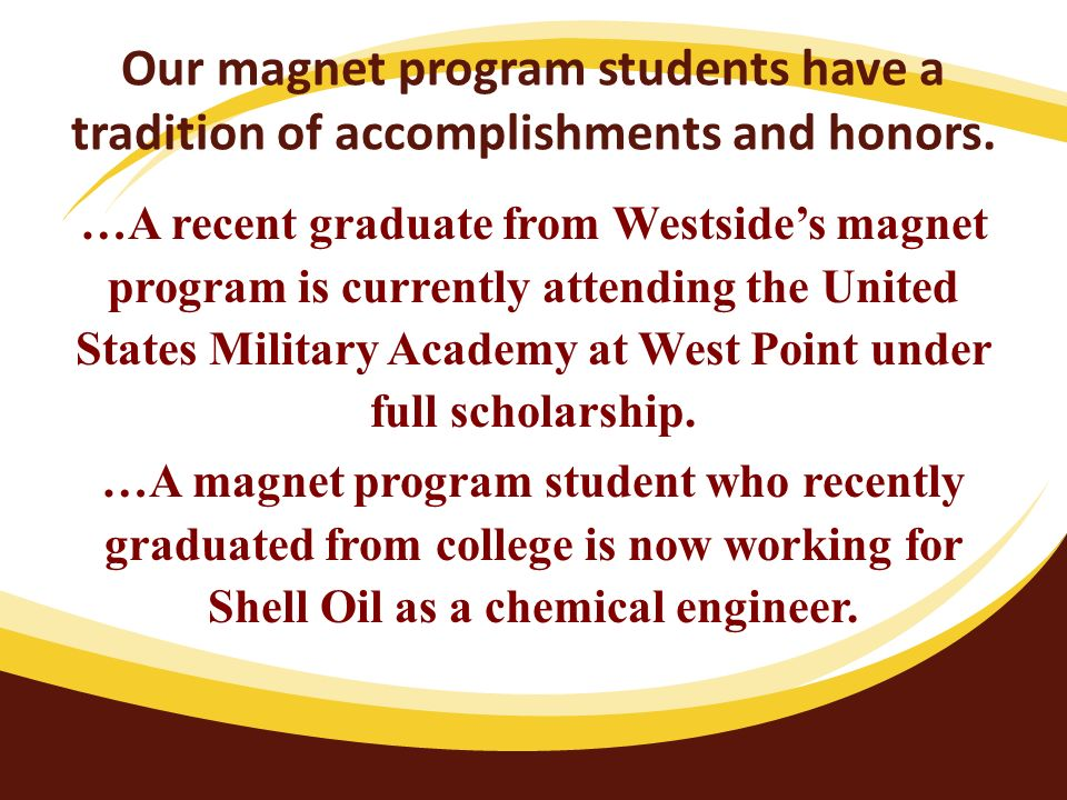 …A recent graduate from Westsides magnet program is currently attending the United States Military Academy at West Point under full scholarship. …A ma