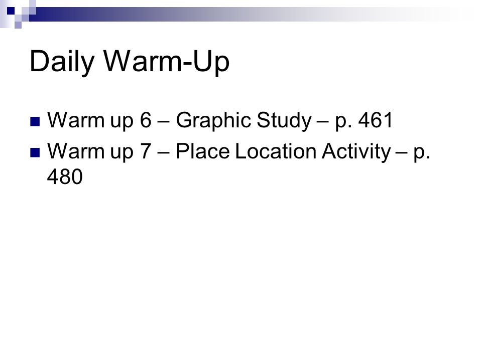 Daily Warm-Up Warm up 6 – Graphic Study – p. 461 Warm up 7 – Place Location Activity – p. 480