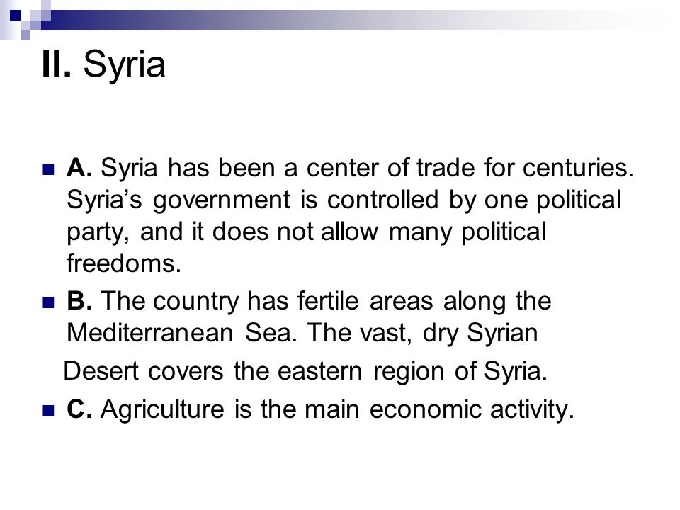 II. Syria A. Syria has been a center of trade for centuries. Syrias government is controlled by one political party, and it does not allow many politi