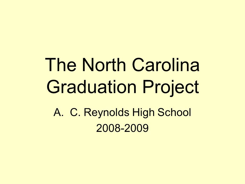 The North Carolina Graduation Project A.C. Reynolds High School 2008-2009