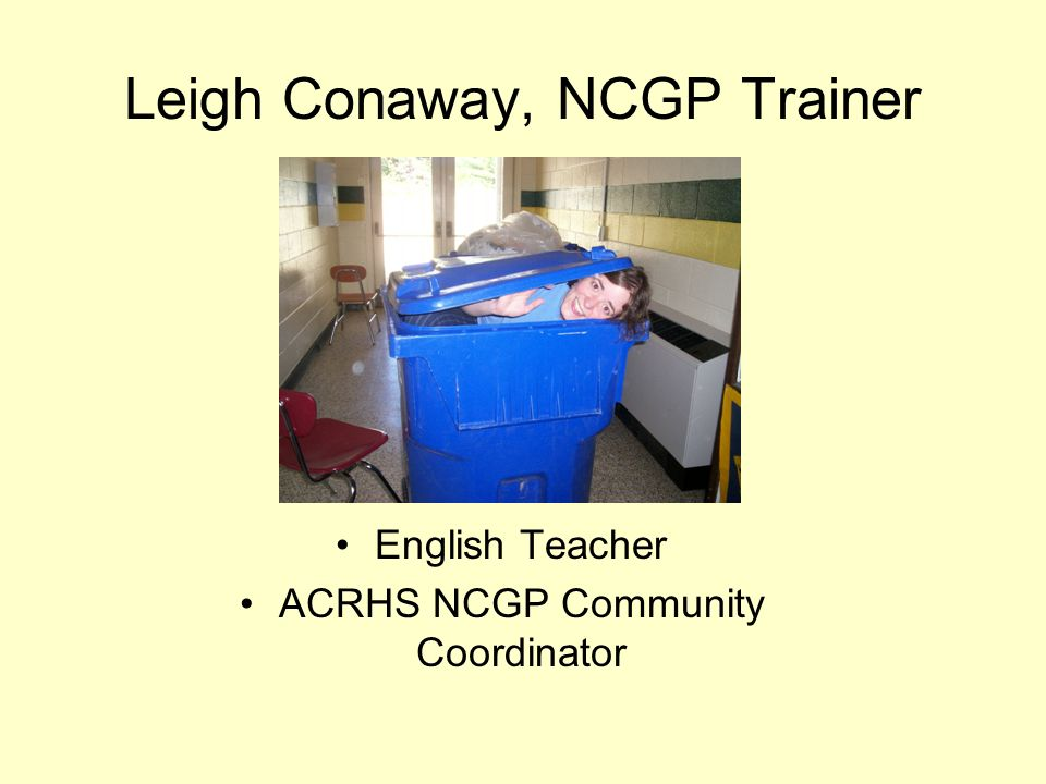 Leigh Conaway, NCGP Trainer English Teacher ACRHS NCGP Community Coordinator
