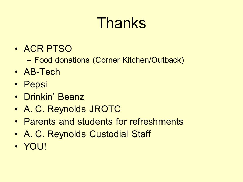 Thanks ACR PTSO –Food donations (Corner Kitchen/Outback) AB-Tech Pepsi Drinkin Beanz A. C. Reynolds JROTC Parents and students for refreshments A. C.