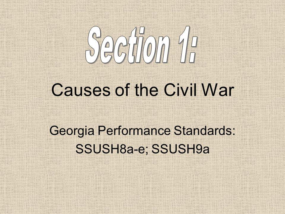 Causes of the Civil War Georgia Performance Standards: SSUSH8a-e; SSUSH9a