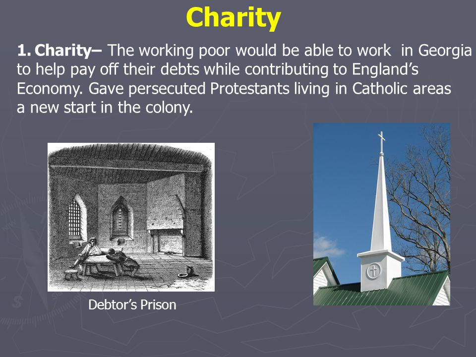 Charity 1.Charity– The working poor would be able to work in Georgia to help pay off their debts while contributing to Englands Economy. Gave persecut