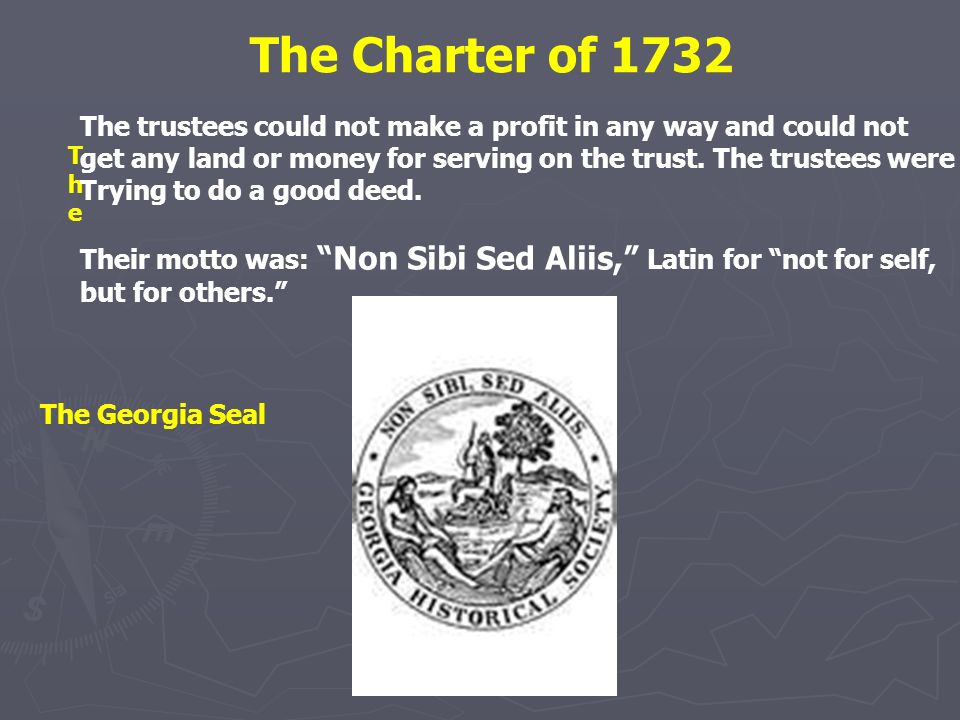 The Charter of 1732 TheThe The trustees could not make a profit in any way and could not get any land or money for serving on the trust. The trustees